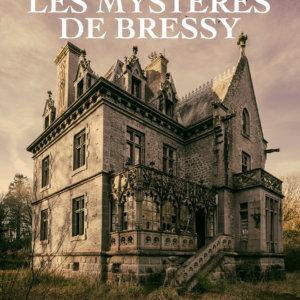 Les Mystères de Bressy – Le Manoir Abandonné